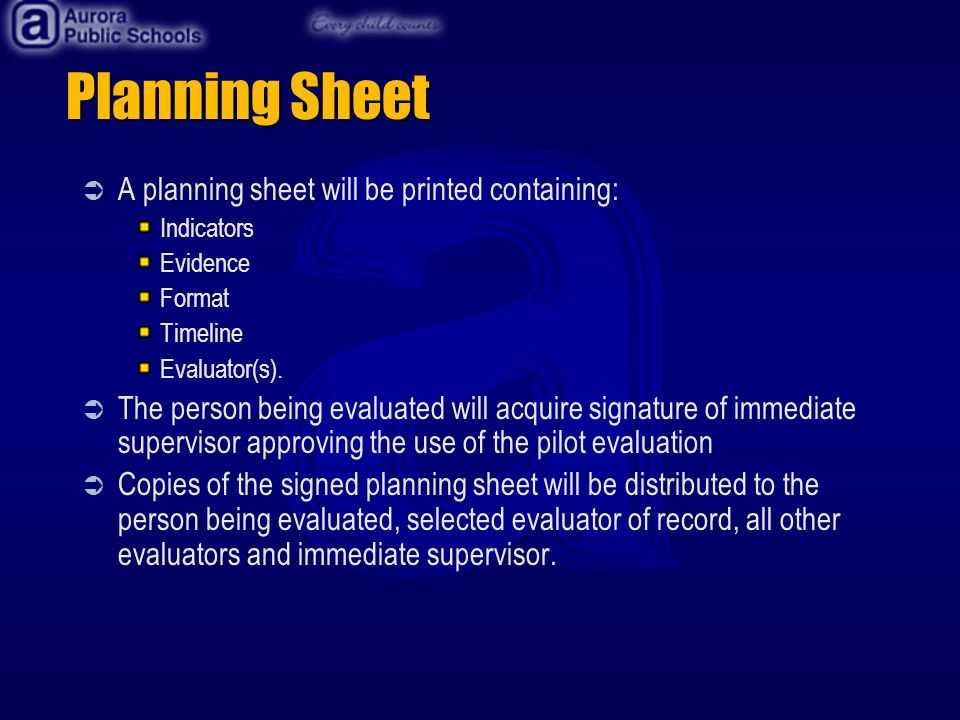 Planning Sheet A planning sheet will be printed containing: Indicators Evidence Format Timeline Evaluator(s).