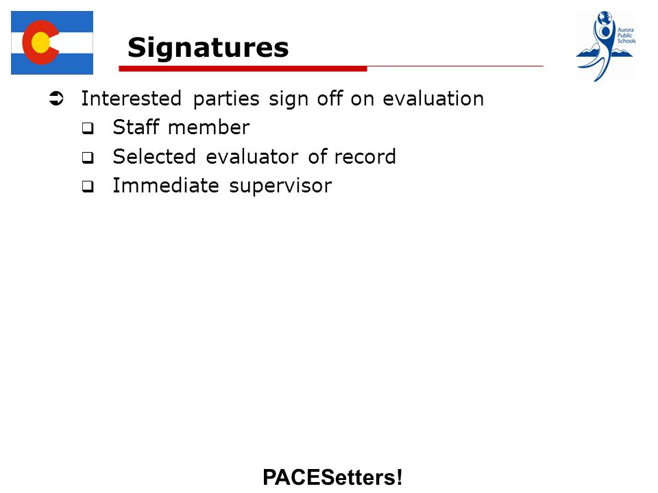 PACESetters! Signatures Interested parties sign off on evaluation Staff member Selected evaluator of record Immediate supervisor