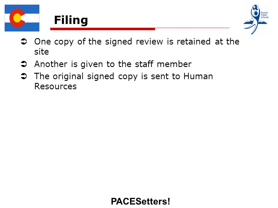PACESetters! Filing One copy of the signed review is retained at the site Another is given to the staff member The original signed copy is sent to Hum