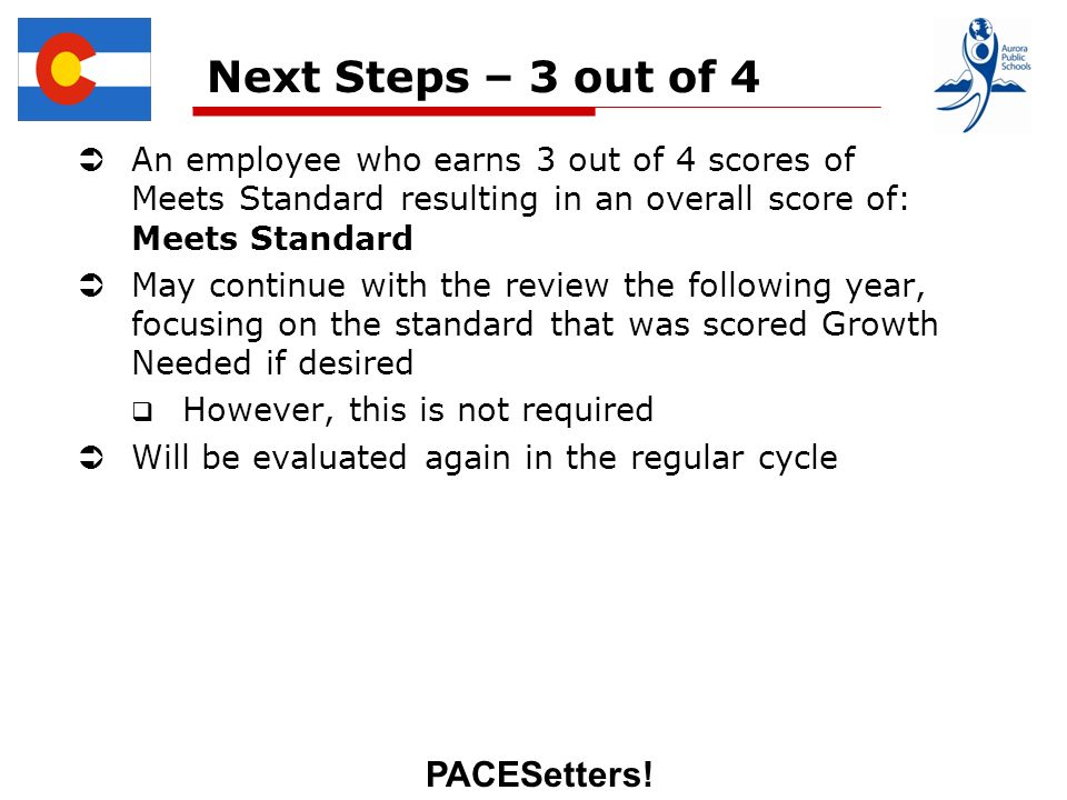PACESetters! Next Steps – 3 out of 4 An employee who earns 3 out of 4 scores of Meets Standard resulting in an overall score of: Meets Standard May co