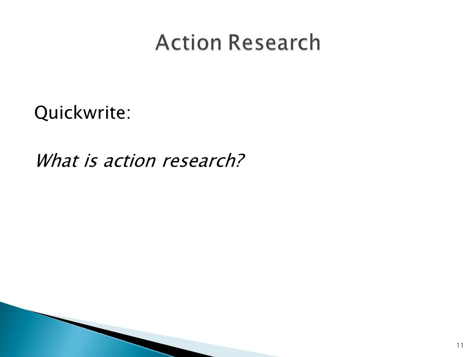 Quickwrite: What is action research 11