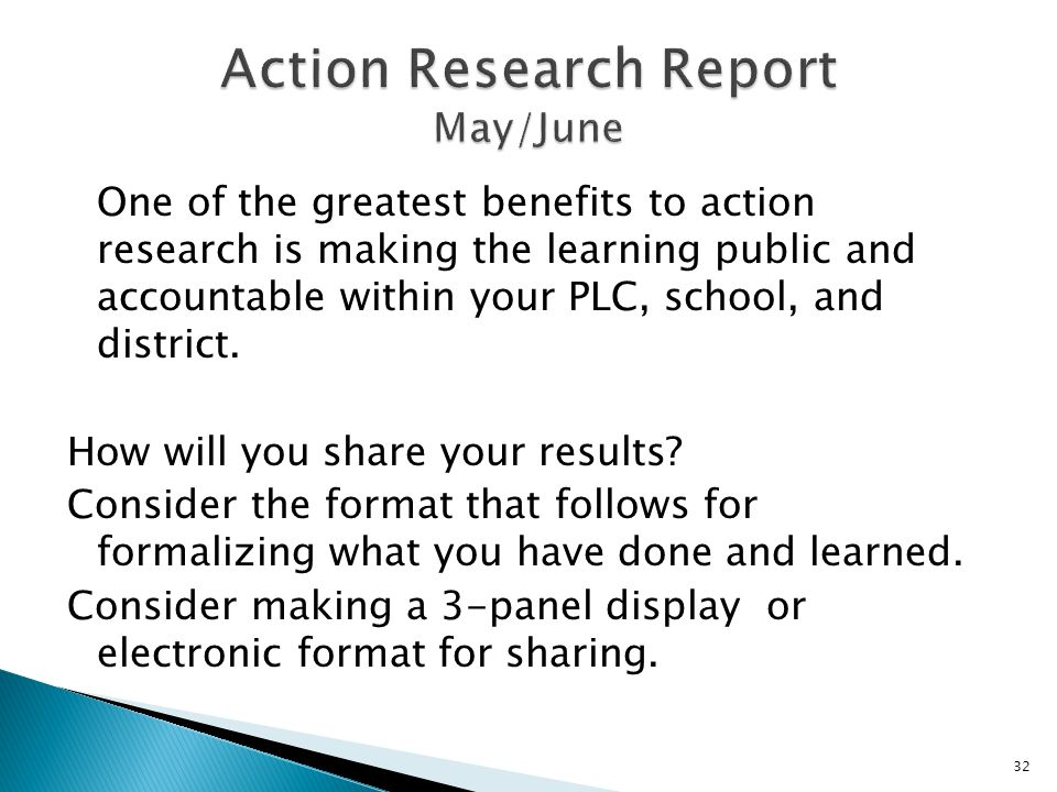 One of the greatest benefits to action research is making the learning public and accountable within your PLC, school, and district.