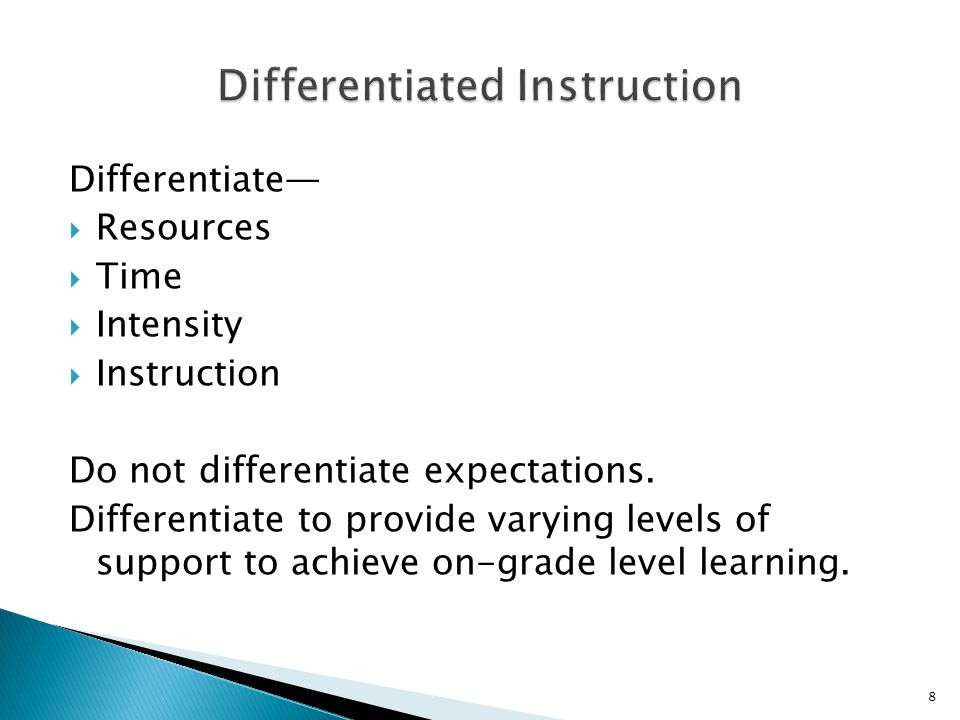 Differentiate Resources Time Intensity Instruction Do not differentiate expectations.
