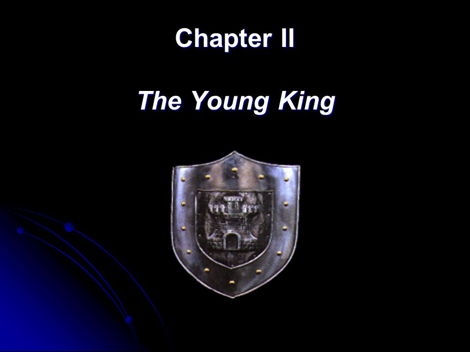 Chapter II The Young King