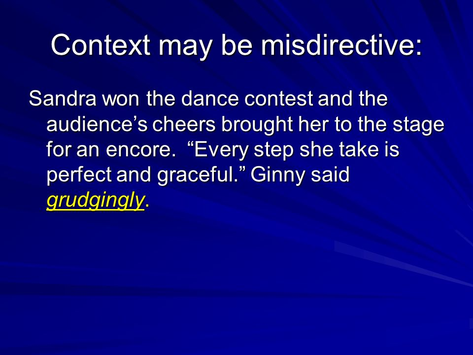 Context may be misdirective: Sandra won the dance contest and the audiences cheers brought her to the stage for an encore.