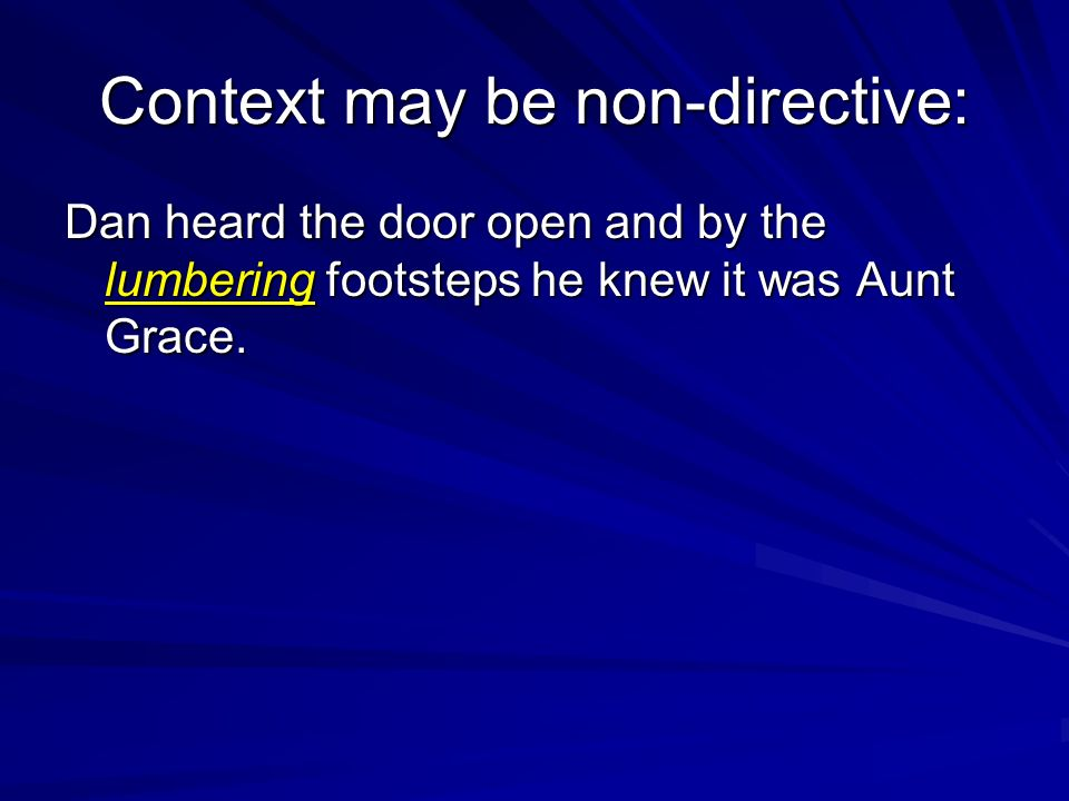 Context may be non-directive: Dan heard the door open and by the lumbering footsteps he knew it was Aunt Grace.