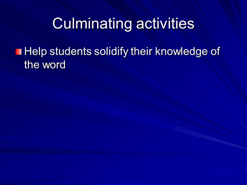 Culminating activities Help students solidify their knowledge of the word
