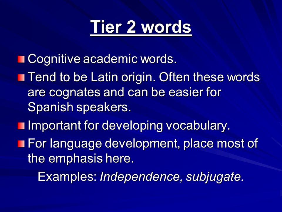 Tier 2 words Cognitive academic words.Tend to be Latin origin.