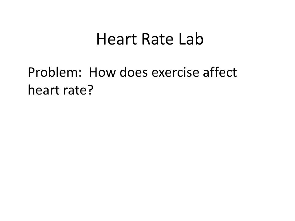 Problem: How does exercise affect heart rate?