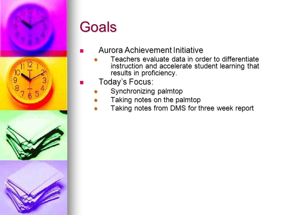 Goals Aurora Achievement Initiative Aurora Achievement Initiative Teachers evaluate data in order to differentiate instruction and accelerate student learning that results in proficiency.