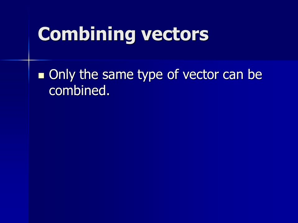 Combining vectors Only the same type of vector can be combined. Only the same type of vector can be combined.