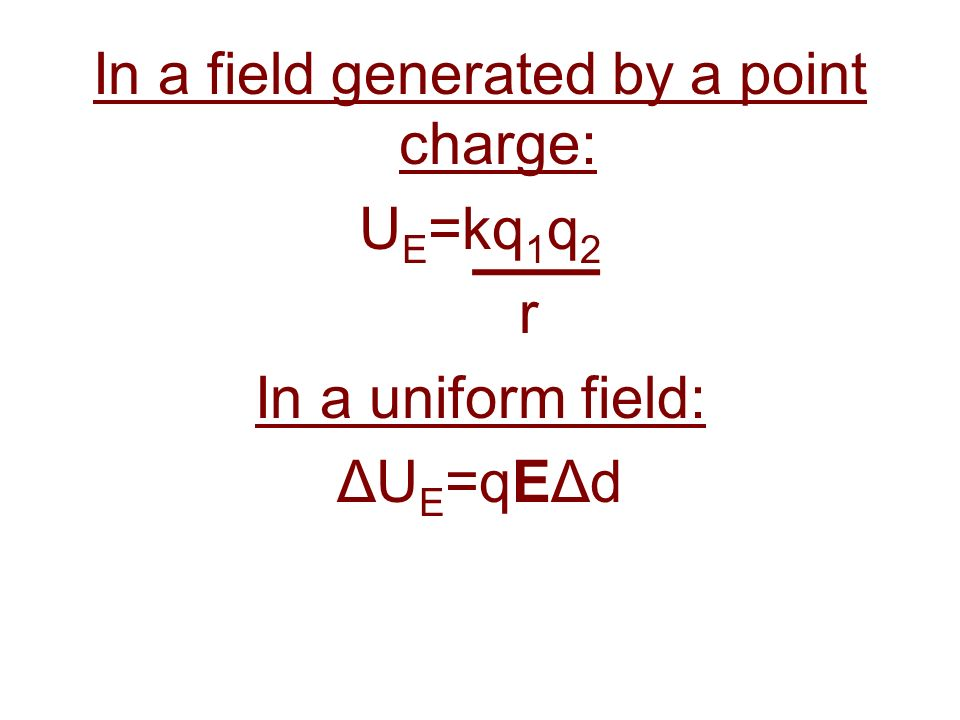 In a field generated by a point charge: U E =kq 1 q 2 r In a uniform field: ΔU E =qEΔd