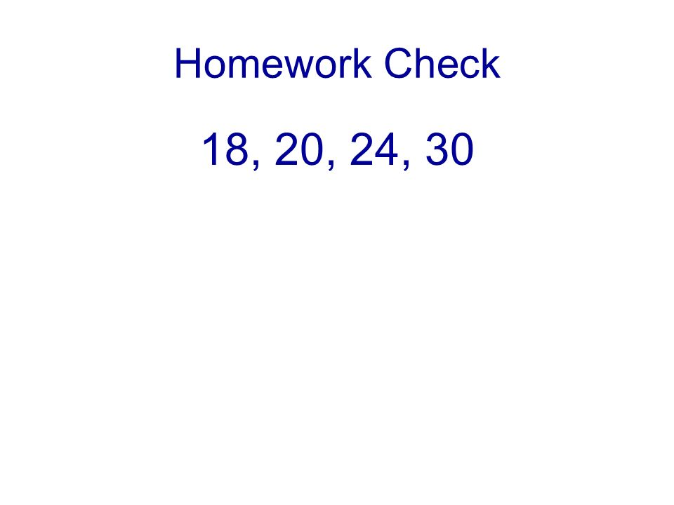 Homework Check 18, 20, 24, 30