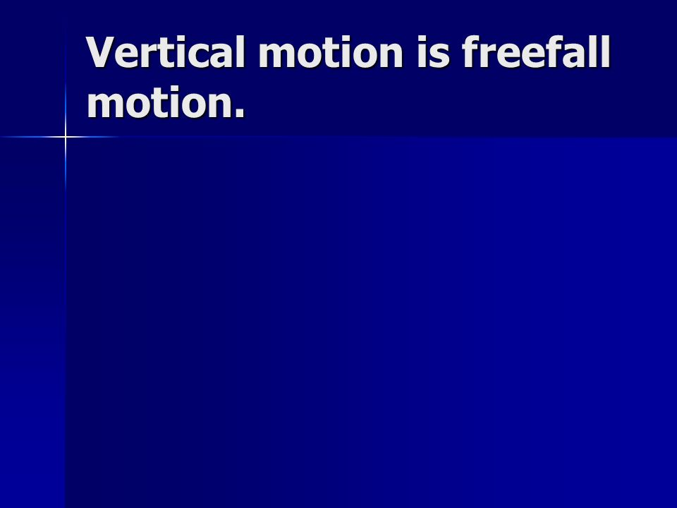 Vertical motion is freefall motion.