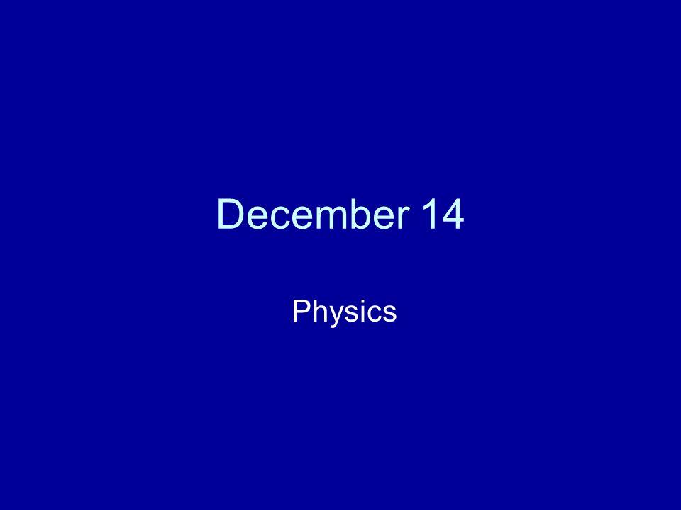 December 14 Physics