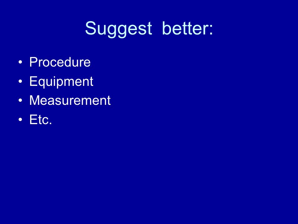 Suggest better: Procedure Equipment Measurement Etc.