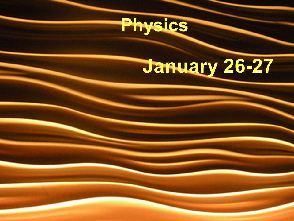 January 26-27 Physics