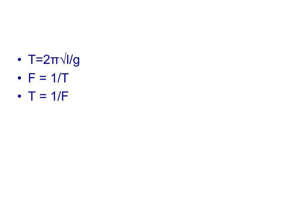 T=2πl/g F = 1/T T = 1/F