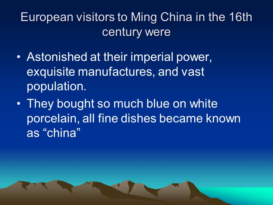 European visitors to Ming China in the 16th century were Astonished at their imperial power, exquisite manufactures, and vast population. They bought