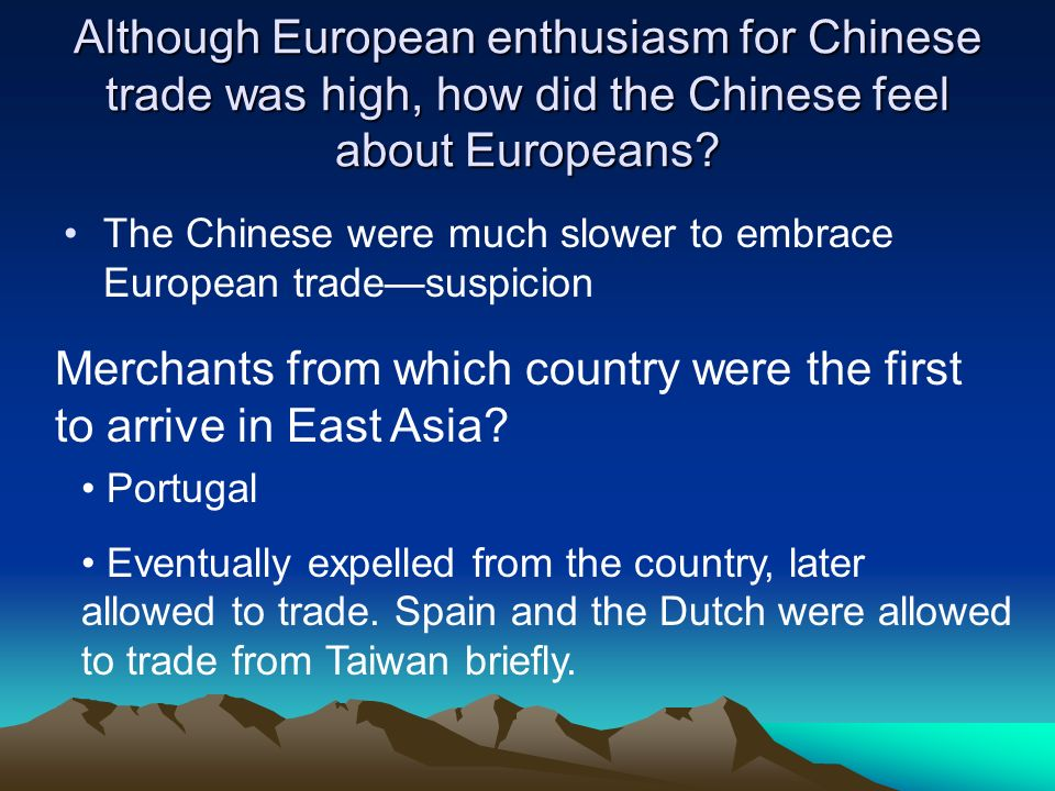 Although European enthusiasm for Chinese trade was high, how did the Chinese feel about Europeans? The Chinese were much slower to embrace European tr