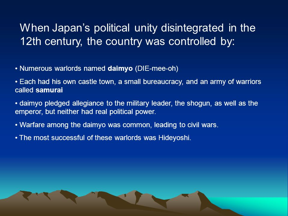 When Japans political unity disintegrated in the 12th century, the country was controlled by: Numerous warlords named daimyo (DIE-mee-oh) Each had his