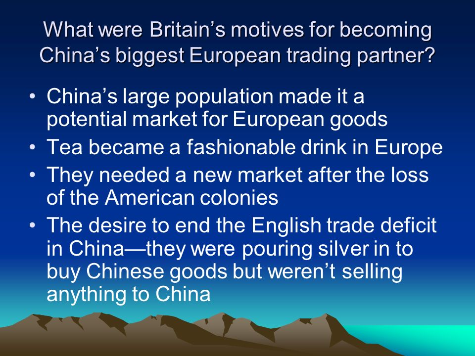 What were Britains motives for becoming Chinas biggest European trading partner? Chinas large population made it a potential market for European goods