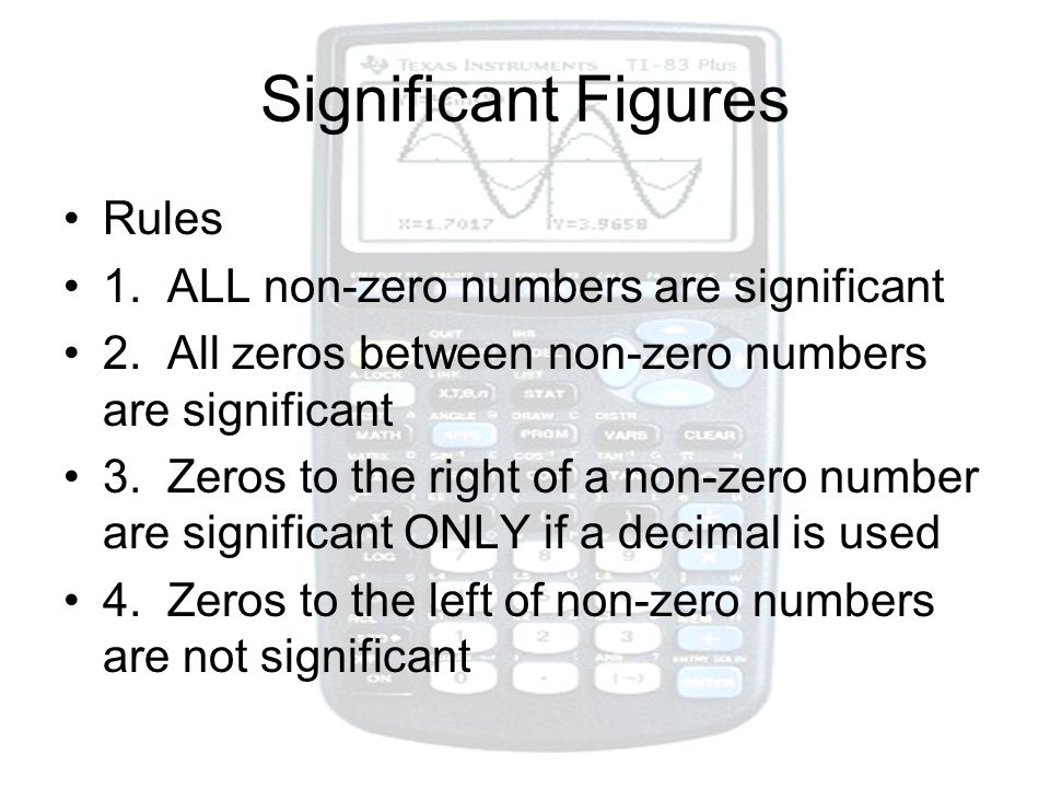 Significant Figures Rules 1. ALL non-zero numbers are significant 2. All zeros between non-zero numbers are significant 3. Zeros to the right of a non