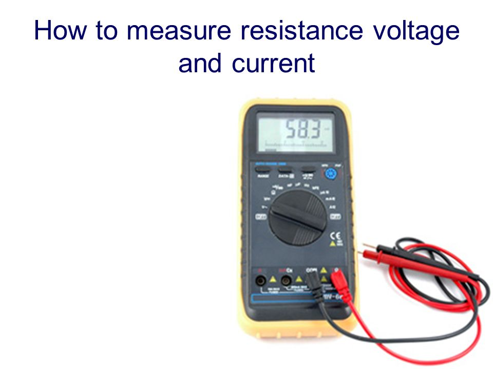How to measure resistance voltage and current