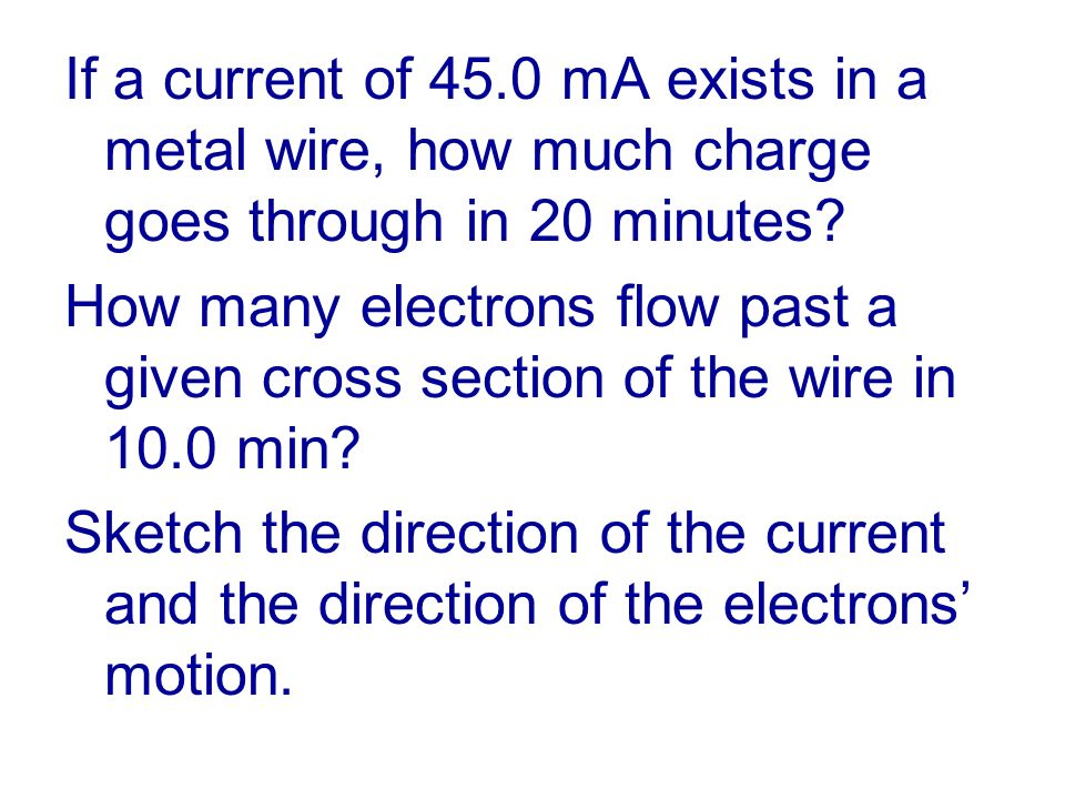 If a current of 45.0 mA exists in a metal wire, how much charge goes through in 20 minutes.