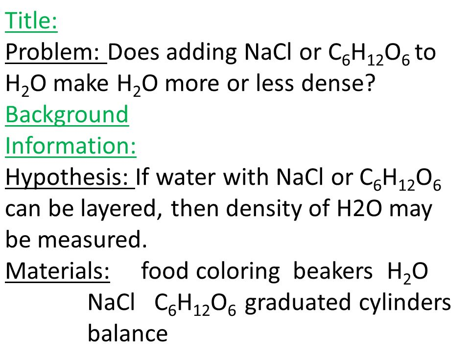 Title: Problem: Does adding NaCl or C 6 H 12 O 6 to H 2 O make H 2 O more or less dense.