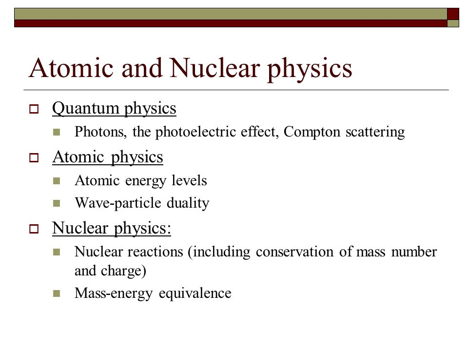 Atomic and Nuclear physics Quantum physics Photons, the photoelectric effect, Compton scattering Atomic physics Atomic energy levels Wave-particle dua