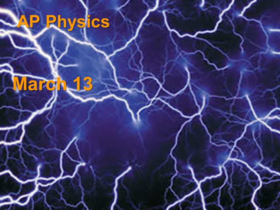 March 13 AP Physics