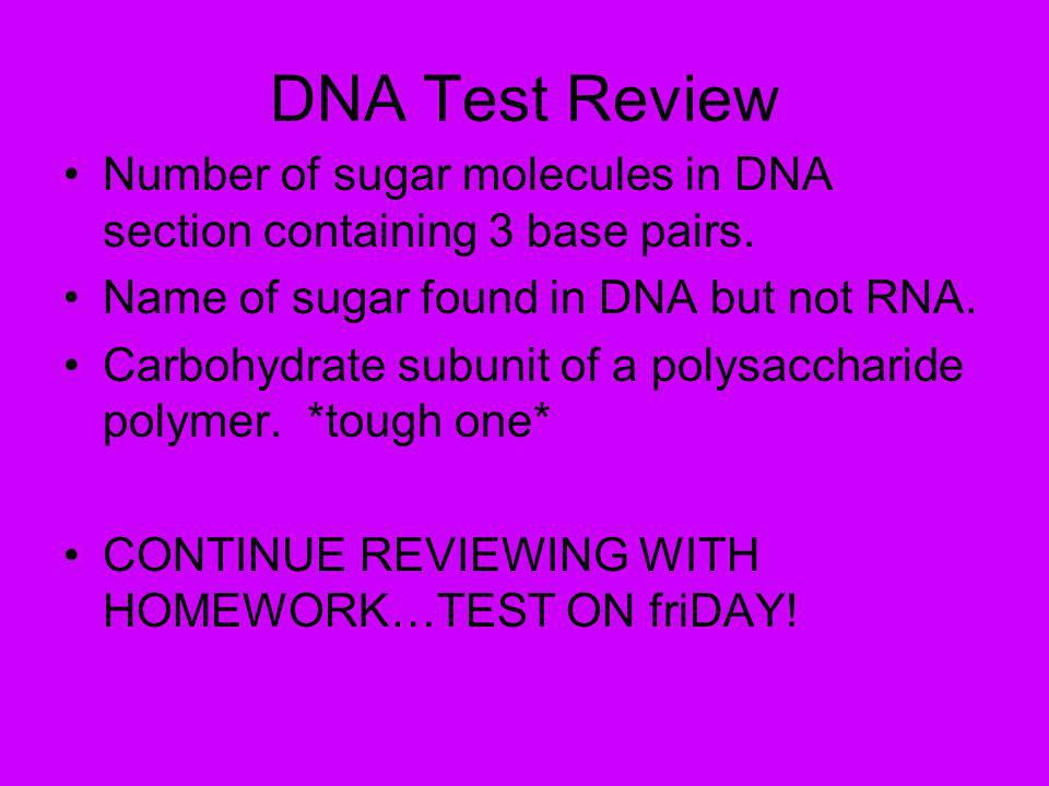 DNA Test Review Number of sugar molecules in DNA section containing 3 base pairs.