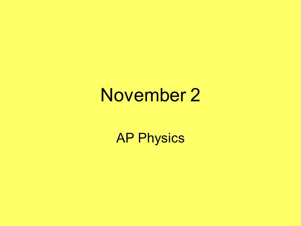 November 2 AP Physics