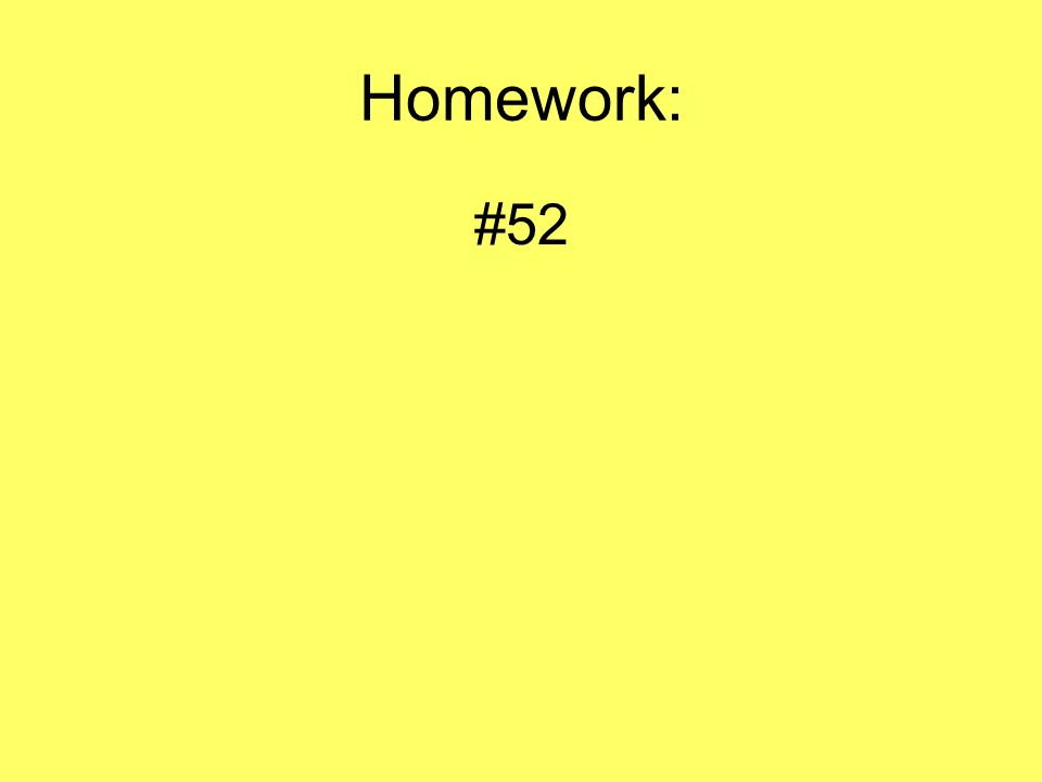 Homework: #52