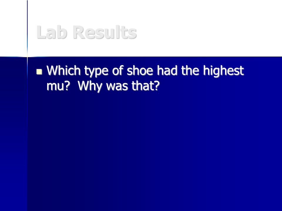 Lab Results Which type of shoe had the highest mu? Why was that? Which type of shoe had the highest mu? Why was that?