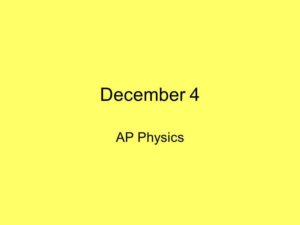 December 4 AP Physics