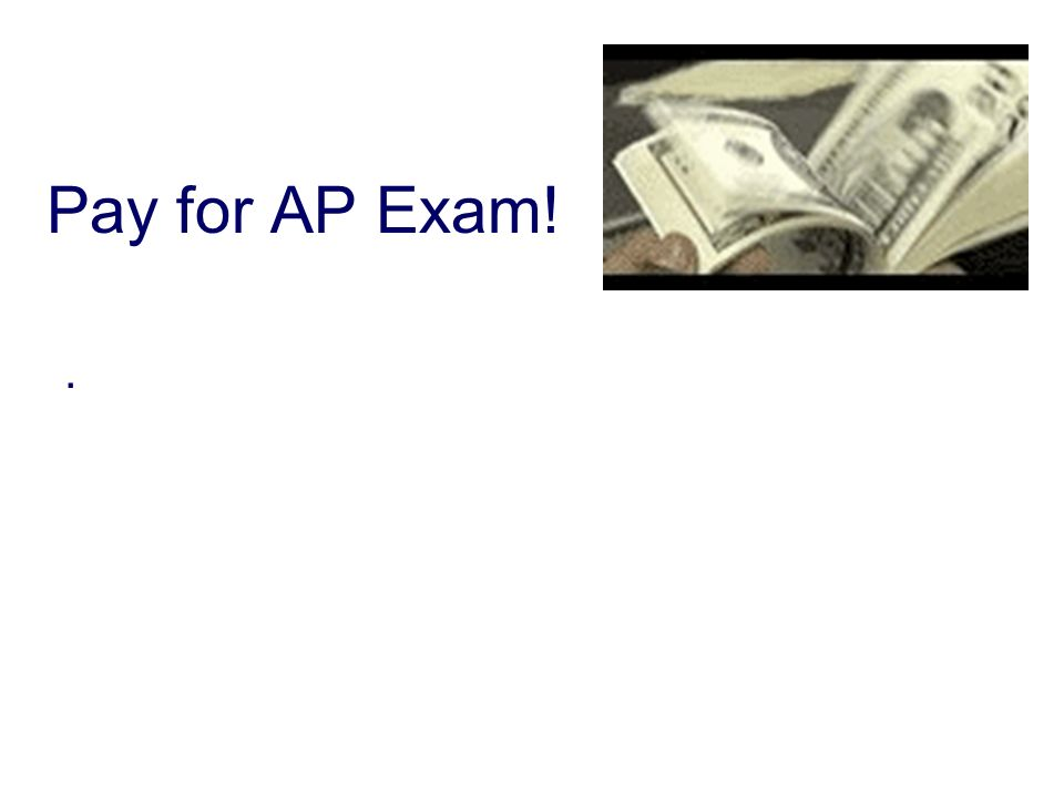 Pay for AP Exam!.