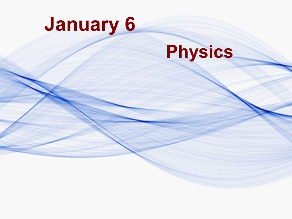 January 6 Physics