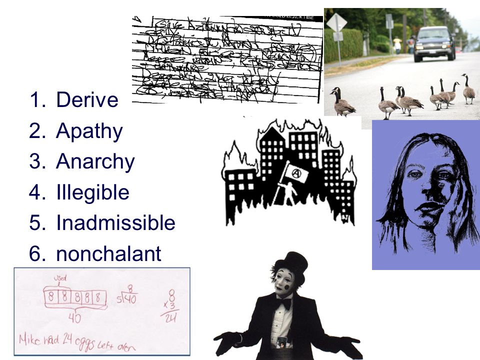 1.Derive 2.Apathy 3.Anarchy 4.Illegible 5.Inadmissible 6.nonchalant