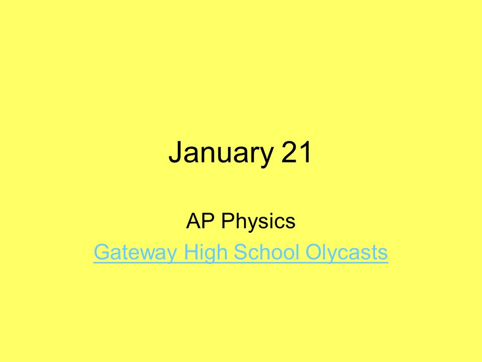 January 21 AP Physics Gateway High School Olycasts