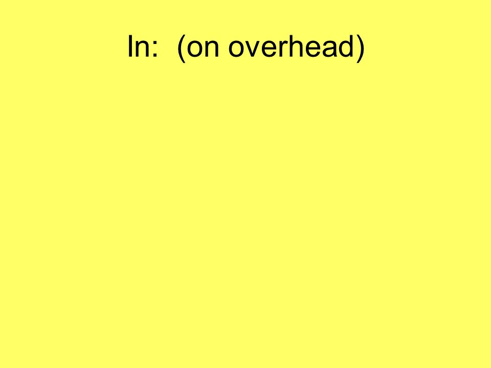 In: (on overhead)