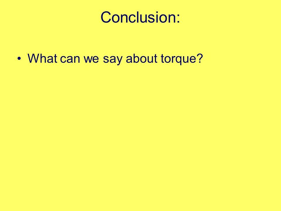 Torque Τ= rFsinθ Distance times Force perpendicular