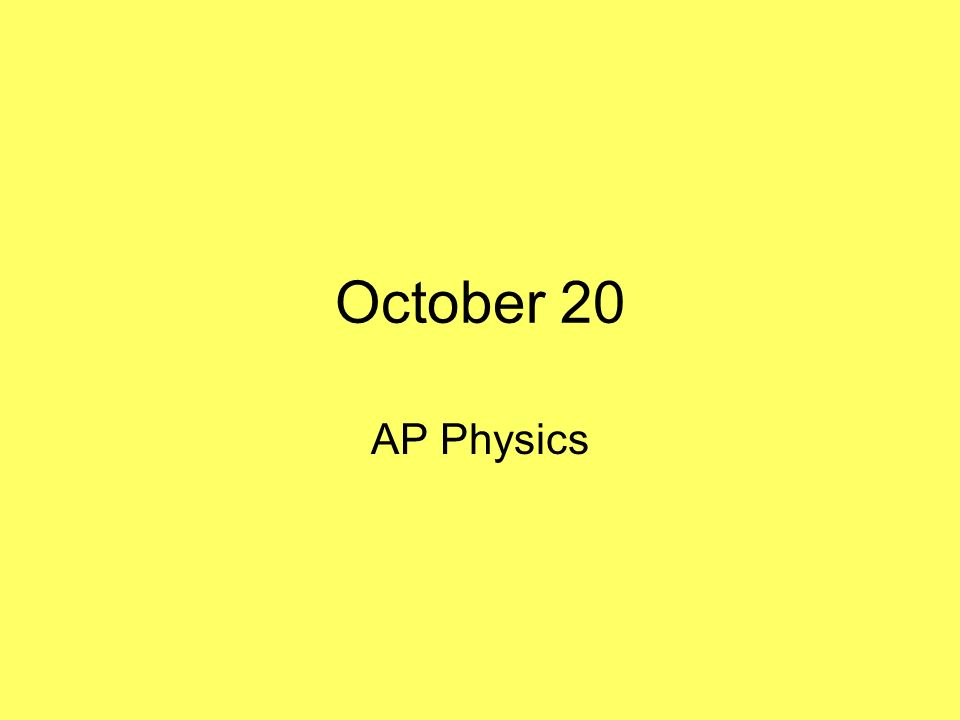 October 20 AP Physics