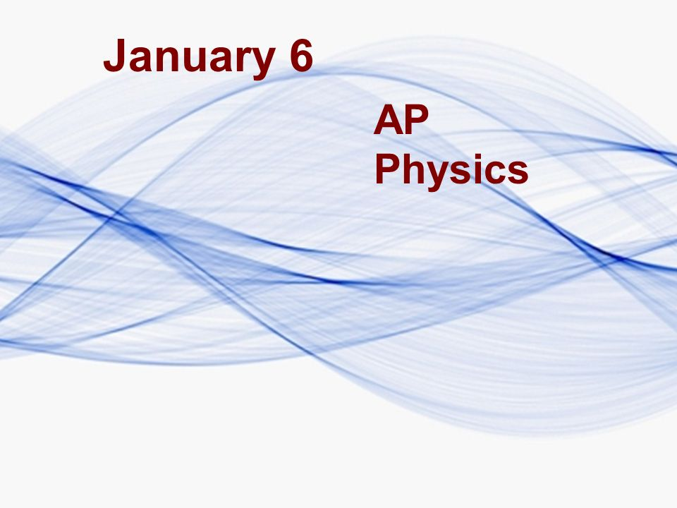 January 6 AP Physics
