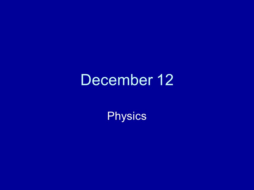 December 12 Physics