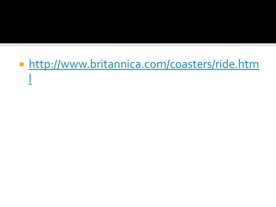 http://www.britannica.com/coasters/ride.htm l http://www.britannica.com/coasters/ride.htm l