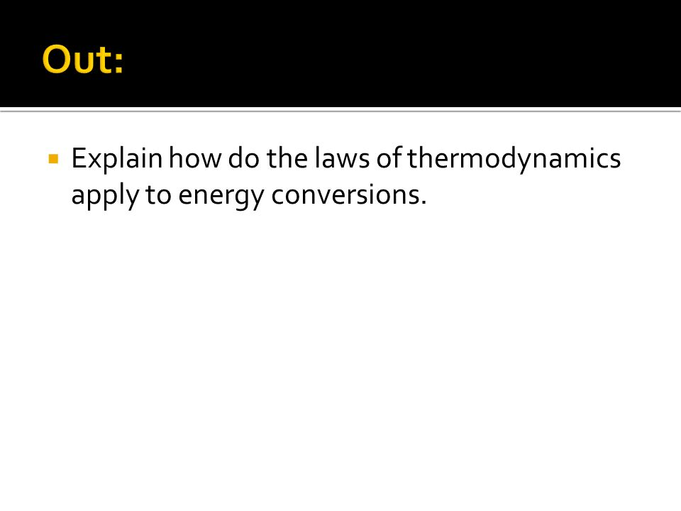 Explain how do the laws of thermodynamics apply to energy conversions.