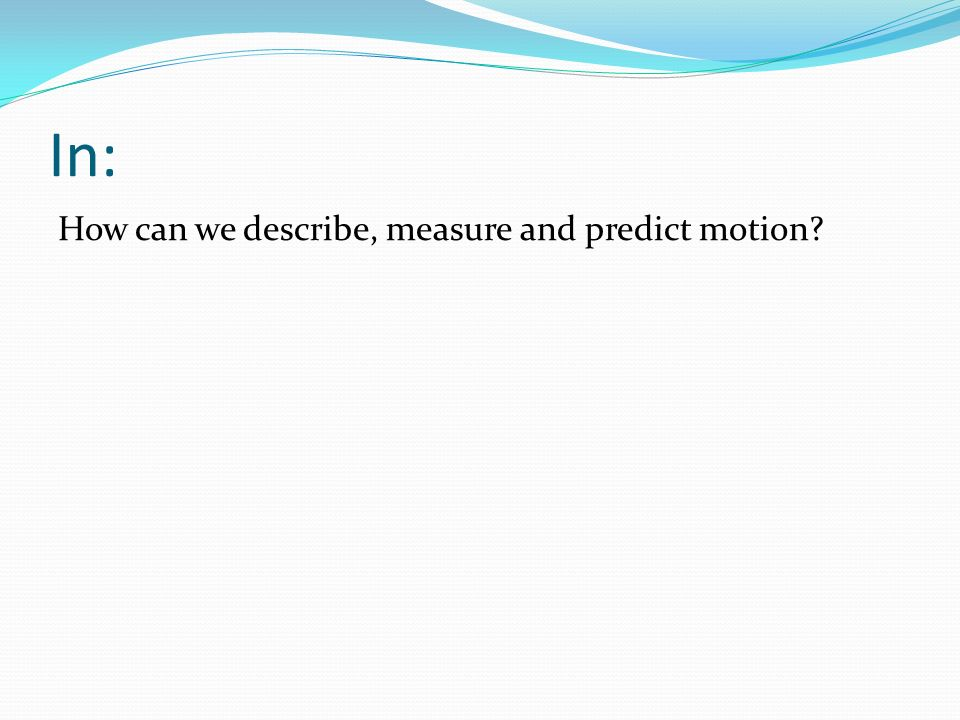 Objective To continue to build an understanding of motion vocabulary and equations.