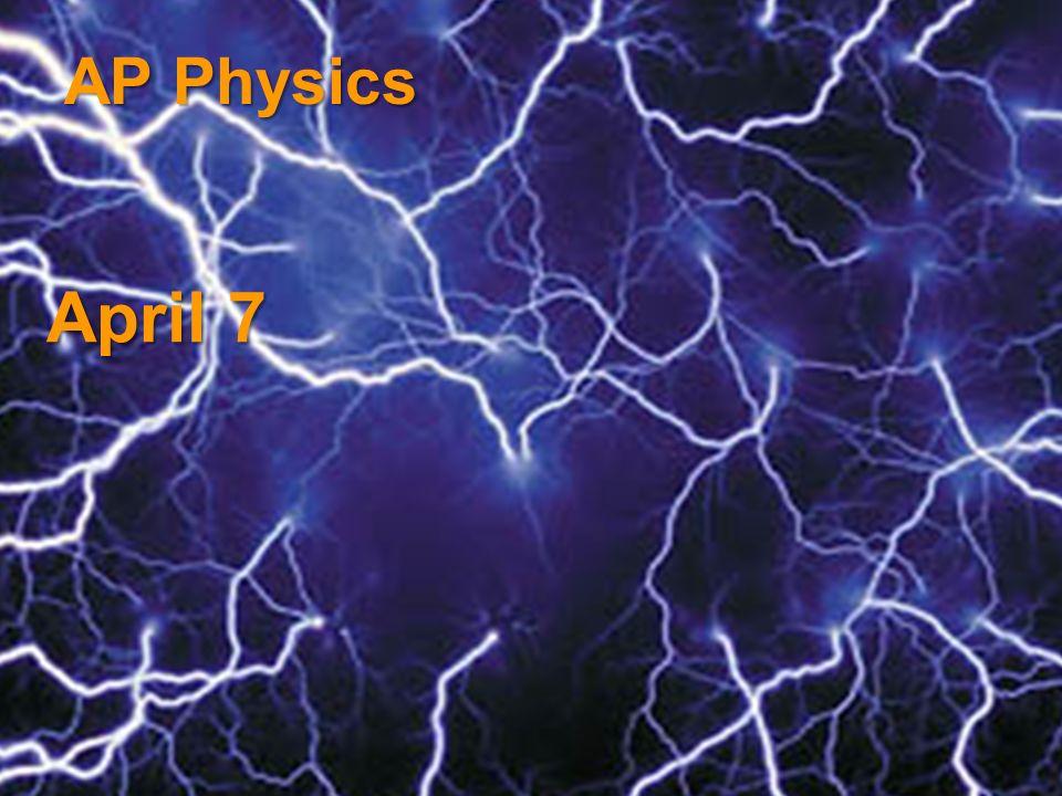 April 7 AP Physics